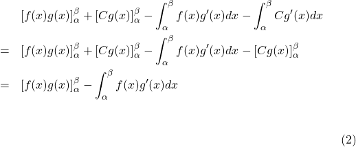 \begin{eqnarray*}{\footnotesize&&\left[f(x)g(x)\right]_\alpha^\beta+\left[Cg(x)\right]_\alpha^\beta-\int_\alpha^\beta f(x)g'(x)dx-\int_\alpha^\beta Cg'(x)dx\\&=&\left[f(x)g(x)\right]_\alpha^\beta+\left[Cg(x)\right]_\alpha^\beta-\int_\alpha^\beta f(x)g'(x)dx-\left[Cg(x)\right]_\alpha^\beta\\&=&\left[f(x)g(x)\right]_\alpha^\beta-\int_\alpha^\beta f(x)g'(x)dx}\end{eqnarray*}