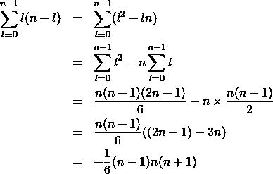 \begin{eqnarray*} \sum_{l=0}^{n-1}l(n-l)&=&\sum_{l=0}^{n-1}(l^2-ln)\\ &=&\sum_{l=0}^{n-1}l^2-n\sum_{l=0}^{n-1}l\\ &=&\frac{n(n-1)(2n-1)}{6}-n\times\frac{n(n-1)}{2}\\ &=&\frac{n(n-1)}{6}((2n-1)-3n)\\ &=&-\frac{1}{6}(n-1)n(n+1) \end{eqnarray*}